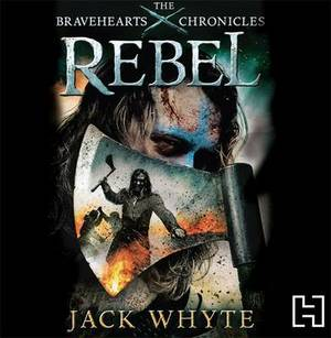 Rebel: The Bravehearts Chronicles