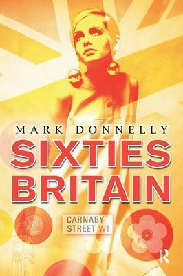 Sixties Britain: Culture, Society, and Politics