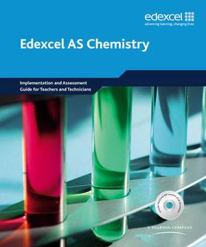 Edexcel A Level Science: Edexcel A Level Science: AS Chemistry Implementation and Assessment Guide for Teachers and Technicians Teachers' and Technicians' Resource Pack