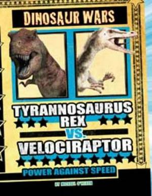 Tyrannosaurus Rex Vs Velociraptor: Power Against Speed