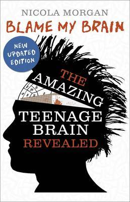 Blame My Brain: the Amazing Teenage Brain Revealed