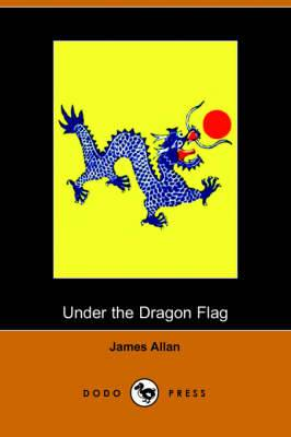 Under the Dragon Flag: My Experiences in the Chino-Japanese War (Dodo Press)