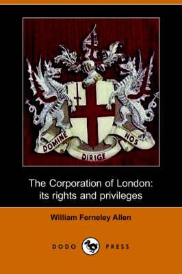 The Corporation of London, Its Rights and Privileges (Dodo Press)
