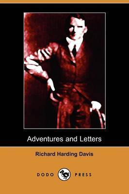 Adventures and Letters of Richard Harding Davis (Dodo Press)