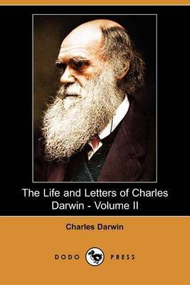 The Life and Letters of Charles Darwin - Volume II (Dodo Press)