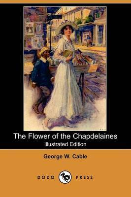 The Flower of the Chapdelaines (Illustrated Edition) (Dodo Press)