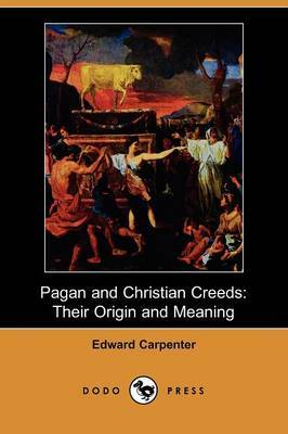 Pagan and Christian Creeds: Their Origin and Meaning (Dodo Press)