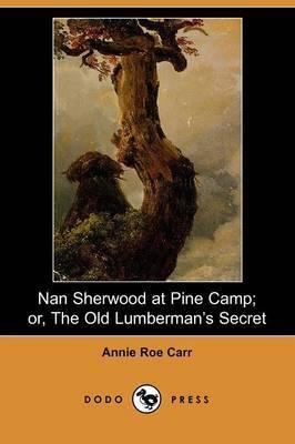 Nan Sherwood at Pine Camp; Or, the Old Lumberman's Secret (Dodo Press)