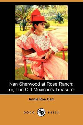 Nan Sherwood at Rose Ranch: Or, the Old Mexican's Treasure