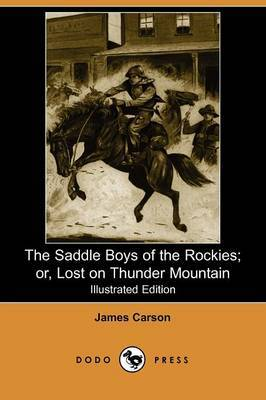 The Saddle Boys of the Rockies; Or, Lost on Thunder Mountain (Illustrated Edition) (Dodo Press)