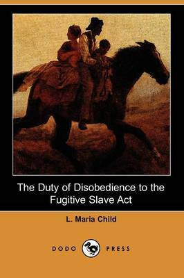 The Duty of Disobedience to the Fugitive Slave ACT (Dodo Press)