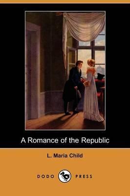 A Romance of the Republic (Dodo Press)