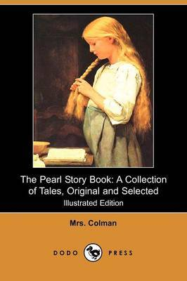The Pearl Story Book: A Collection of Tales, Original and Selected (Illustrated Edition) (Dodo Press)