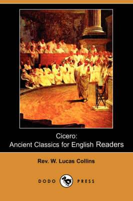 Cicero: Ancient Classics for English Readers (Dodo Press)