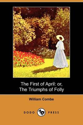 The First of April: Or, the Triumphs of Folly (Dodo Press)