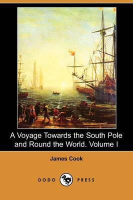 A Voyage Towards the South Pole and Round the World. Volume I (Dodo Press)