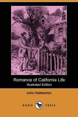 Romance of California Life (Illustrated Edition) (Dodo Press)