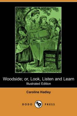 Woodside; Or, Look, Listen and Learn (Illustrated Edition) (Dodo Press)