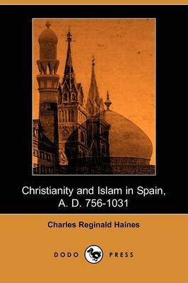 Christianity and Islam in Spain, A. D. 756-1031 (Dodo Press)