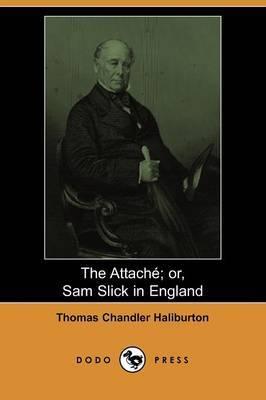 The Attache; Or, Sam Slick in England (Dodo Press)