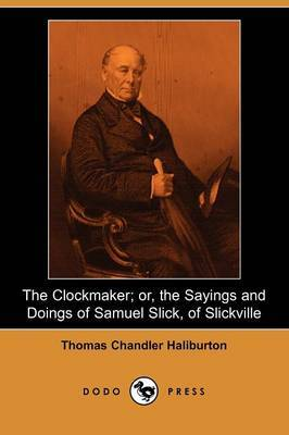 The Clockmaker; Or, the Sayings and Doings of Samuel Slick, of Slickville (Dodo Press)