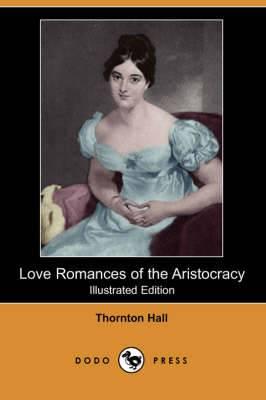Love Romances of the Aristocracy (Illustrated Edition) (Dodo Press)