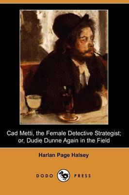 CAD Metti, the Female Detective Strategist; Or, Dudie Dunne Again in the Field (Dodo Press)