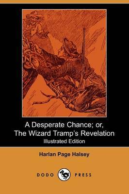 A Desperate Chance; Or, the Wizard Tramp's Revelation (Illustrated Edition) (Dodo Press)