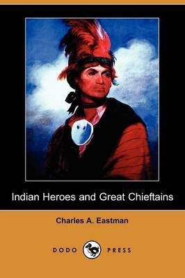 Indian Heroes and Great Chieftains (Dodo Press)