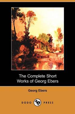 The Complete Short Works of Georg Ebers (Dodo Press)