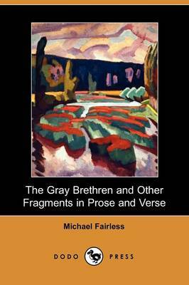 The Gray Brethren and Other Fragments in Prose and Verse (Dodo Press)