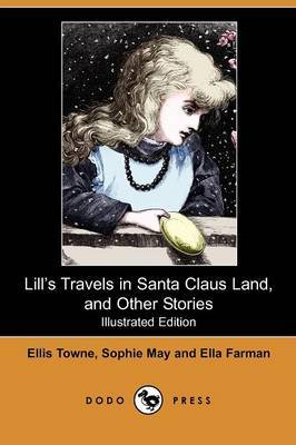 Lill's Travels in Santa Claus Land, and Other Stories (Illustrated Edition) (Dodo Press)