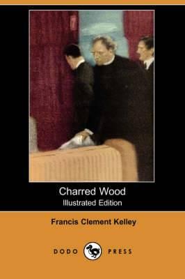 Charred Wood (Illustrated Edition) (Dodo Press)