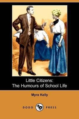 Little Citizens: The Humours of School Life (Dodo Press)