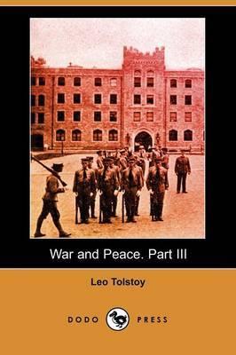 War and Peace. Part III (Dodo Press)