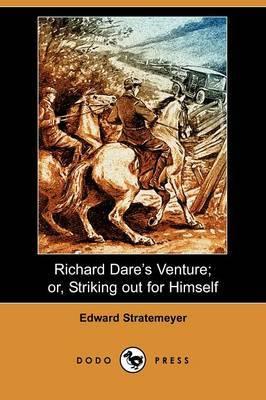 Richard Dare's Venture; Or, Striking Out for Himself (Dodo Press)
