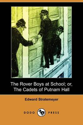 The Rover Boys at School; Or, the Cadets of Putnam Hall (Dodo Press)