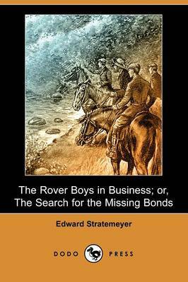 The Rover Boys in Business; Or, the Search for the Missing Bonds (Dodo Press)