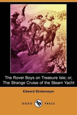 The Rover Boys on Treasure Isle; Or, the Strange Cruise of the Steam Yacht (Dodo Press)