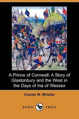 A Prince of Cornwall: A Story of Glastonbury and the West in the Days of Ina of Wessex (Dodo Press)