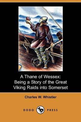 A Thane of Wessex: Being a Story of the Great Viking Raids Into Somerset (Dodo Press)