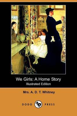 We Girls: A Home Story (Illustrated Edition) (Dodo Press)