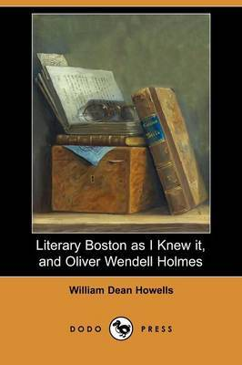 Literary Boston as I Knew It, and Oliver Wendell Holmes (Dodo Press)