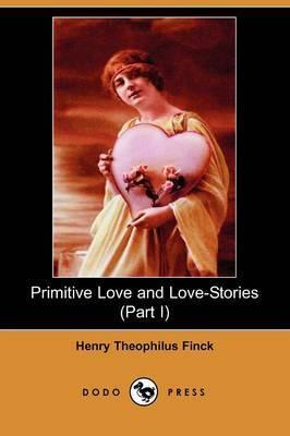 Primitive Love and Love-Stories (Part I) (Dodo Press)
