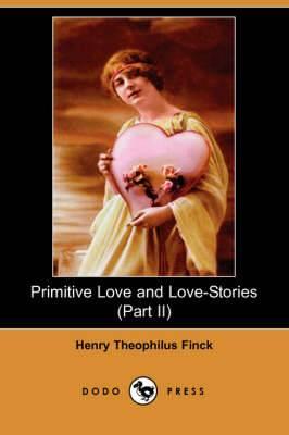Primitive Love and Love-Stories (Part II) (Dodo Press)