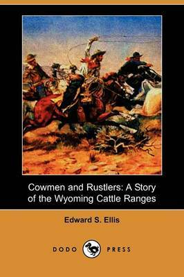 Cowmen and Rustlers: A Story of the Wyoming Cattle Ranges (Dodo Press)
