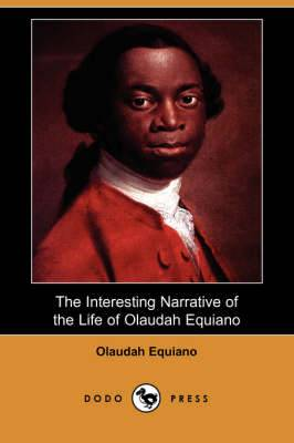 The Interesting Narrative of the Life of Olaudah Equiano, or Gustavus Vassa, the African Written by Himself (Dodo Press)