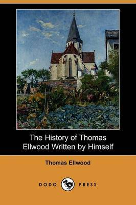 The History of Thomas Ellwood Written by Himself (Dodo Press)