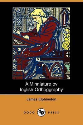 A Minniature Ov Inglish Orthoggraphy (Dodo Press)