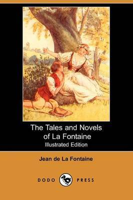 The Tales and Novels of La Fontaine (Illustrated Edition) (Dodo Press)